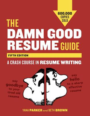 The Damn Good Resume Guide By Parker, Yana/ Brown, Beth